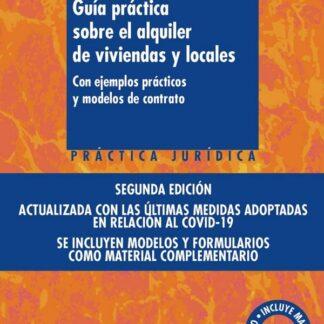 Guía práctica sobre el alquiler de viviendas y locales: Con ejemplos prácticos y modelos de contrato.